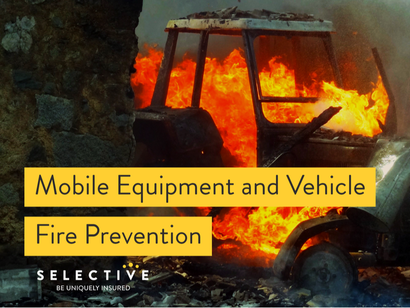 ou can reduce your risk of fire in both your personal vehicle and business fleet vehicles and mobile equipment with a few steps on a regular basis.
